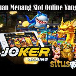 Panduan Menang Slot Online Yang Tepat