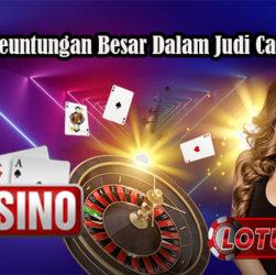 Peluang Keuntungan Besar Dalam Judi Casino Online
