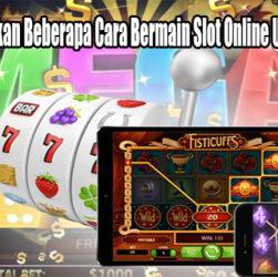 Marilah Perhatikan Beberapa Cara Bermain Slot Online Uang Asli Saat Ini